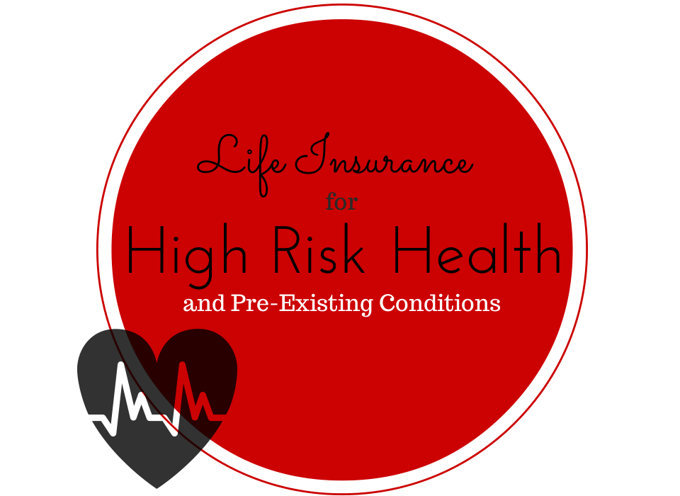 Life Insurance For High Risk Health Conditions